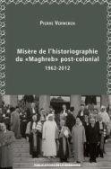 Misère de l'historiographie du Maghreb « post-colonial » (1962-2012)