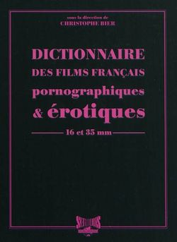 Dictionnaire des films français pornographiques et érotiques
