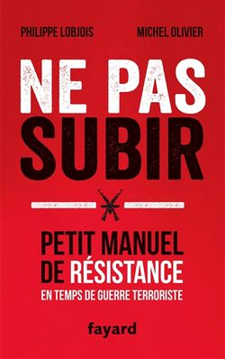 Ne pas subir : petit manuel de résistance en temps de guerre terroriste