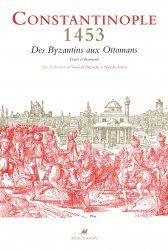 Constantinople, 1453 - Des byzantins aux ottomans