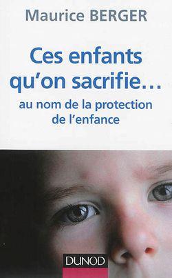 Ces enfants qu'on sacrifie... : au nom de la protection de l'enfance