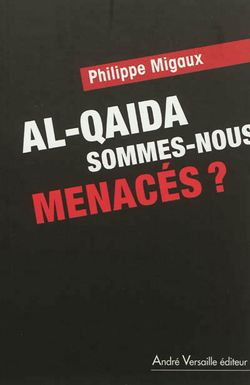 Al-Quaeda : sommes nous menacés, P. Migaux (A. Versailles éditeur, 2012)